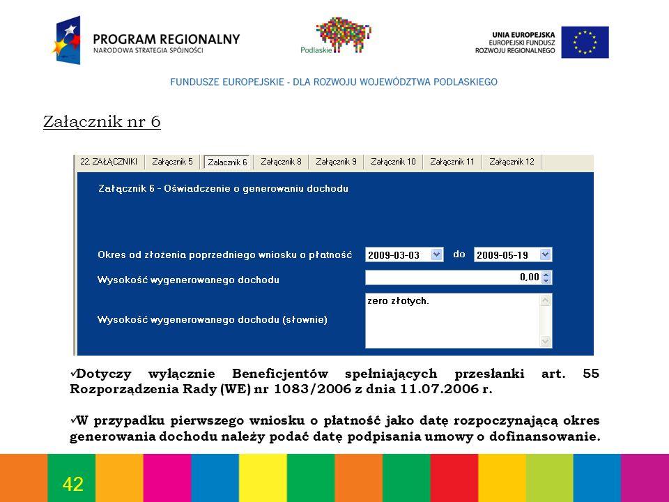 42 Dotyczy wyłącznie Beneficjentów spełniających przesłanki art. 55 Rozporządzenia Rady (WE) nr 1083/2006 z dnia 11.07.2006 r. W przypadku pierwszego
