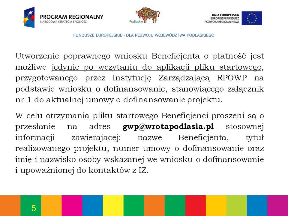 5 Utworzenie poprawnego wniosku Beneficjenta o płatność jest możliwe jedynie po wczytaniu do aplikacji pliku startowego, przygotowanego przez Instytuc