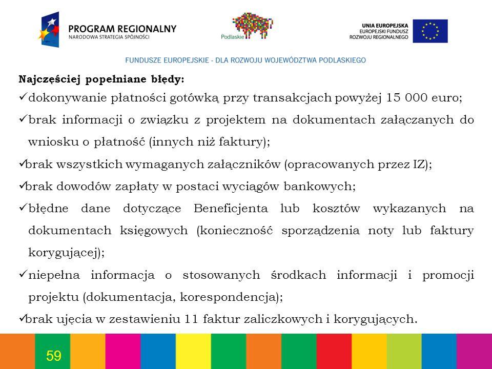 59 Najczęściej popełniane błędy: dokonywanie płatności gotówką przy transakcjach powyżej 15 000 euro; brak informacji o związku z projektem na dokumen