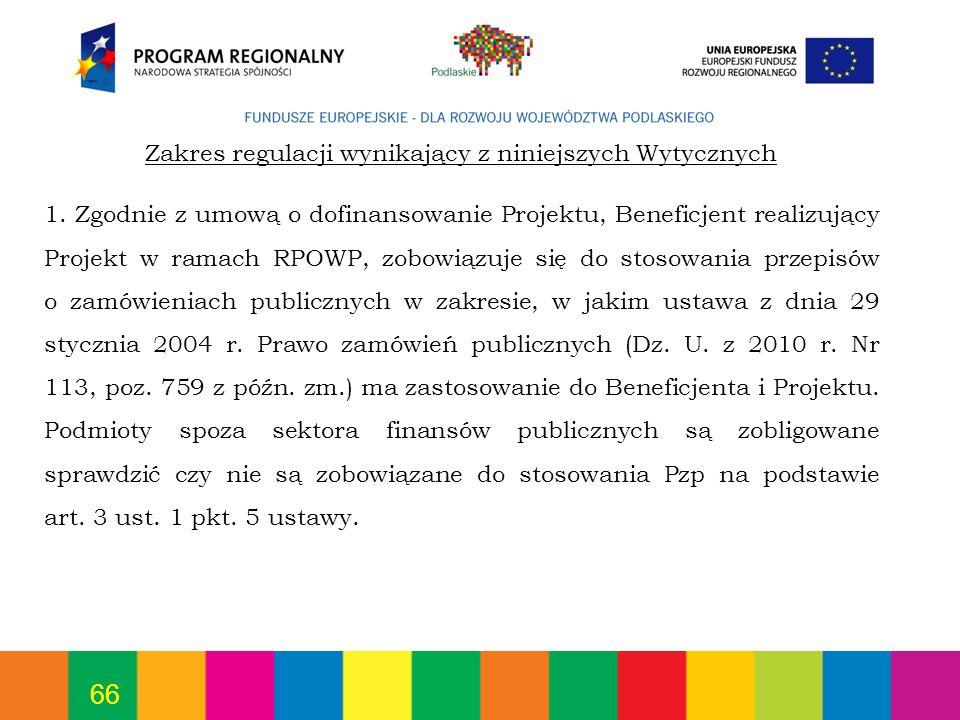 66 1. Zgodnie z umową o dofinansowanie Projektu, Beneficjent realizujący Projekt w ramach RPOWP, zobowiązuje się do stosowania przepisów o zamówieniac