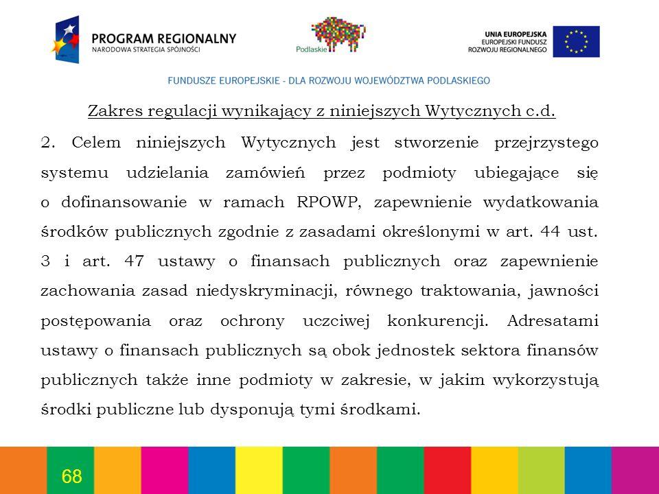 68 2. Celem niniejszych Wytycznych jest stworzenie przejrzystego systemu udzielania zamówień przez podmioty ubiegające się o dofinansowanie w ramach R