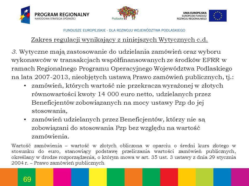 69 3. Wytyczne mają zastosowanie do udzielania zamówień oraz wyboru wykonawców w transakcjach współfinansowanych ze środków EFRR w ramach Regionalnego