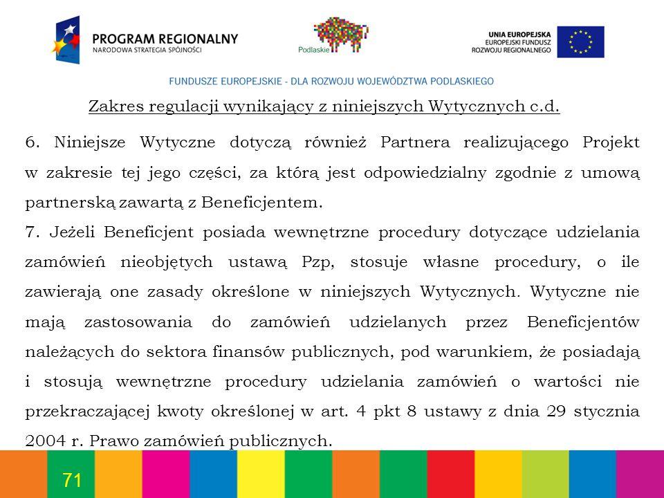 71 6. Niniejsze Wytyczne dotyczą również Partnera realizującego Projekt w zakresie tej jego części, za którą jest odpowiedzialny zgodnie z umową partn