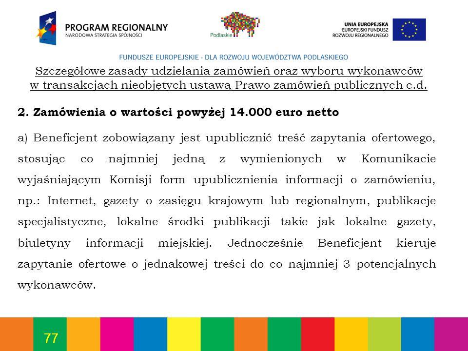 77 2. Zamówienia o wartości powyżej 14.000 euro netto a) Beneficjent zobowiązany jest upublicznić treść zapytania ofertowego, stosując co najmniej jed