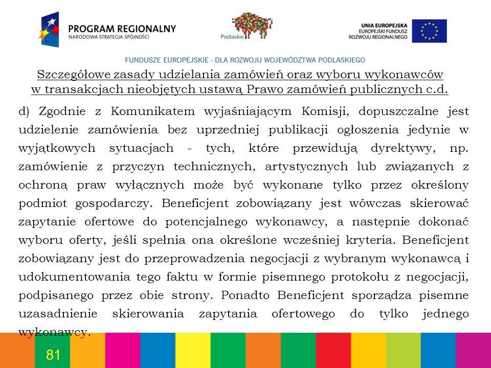 81 d) Zgodnie z Komunikatem wyjaśniającym Komisji, dopuszczalne jest udzielenie zamówienia bez uprzedniej publikacji ogłoszenia jedynie w wyjątkowych