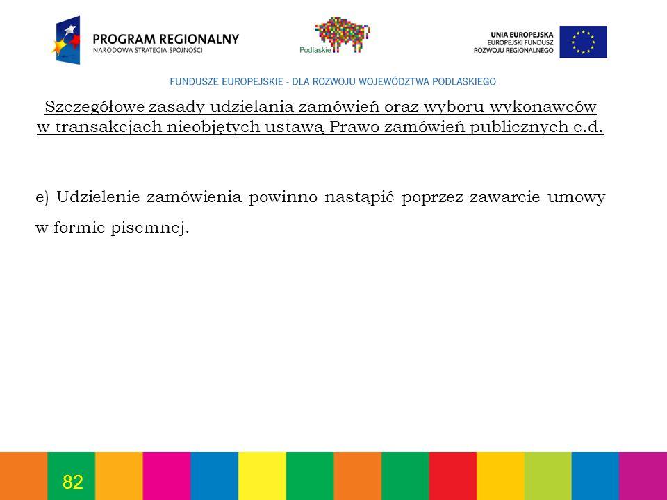 82 e) Udzielenie zamówienia powinno nastąpić poprzez zawarcie umowy w formie pisemnej. Szczegółowe zasady udzielania zamówień oraz wyboru wykonawców w