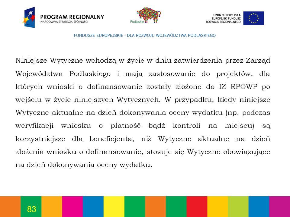 83 Niniejsze Wytyczne wchodzą w życie w dniu zatwierdzenia przez Zarząd Województwa Podlaskiego i mają zastosowanie do projektów, dla których wnioski