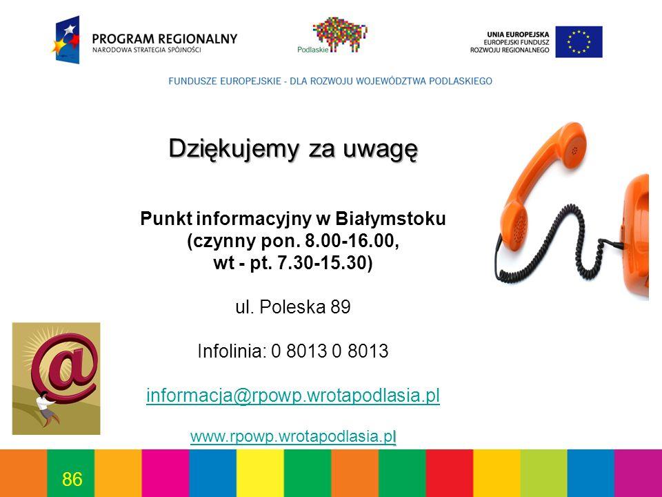 86 Dziękujemy za uwagę Punkt informacyjny w Białymstoku (czynny pon. 8.00-16.00, wt - pt. 7.30-15.30) ul. Poleska 89 Infolinia: 0 8013 0 8013 informac