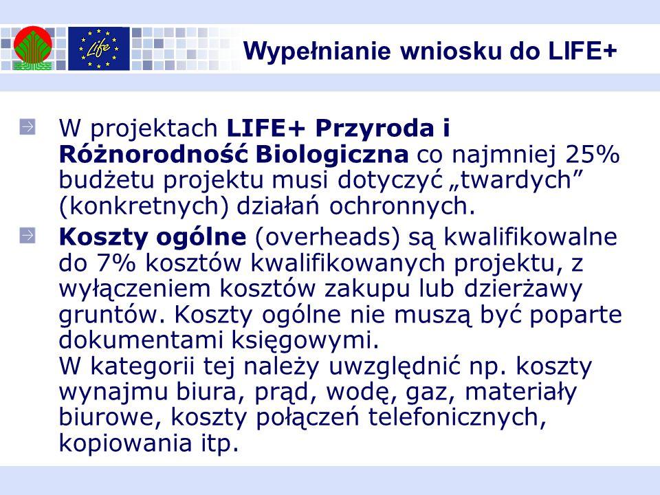 Wypełnianie wniosku do LIFE+ W projektach LIFE+ Przyroda i Różnorodność Biologiczna co najmniej 25% budżetu projektu musi dotyczyć twardych (konkretny