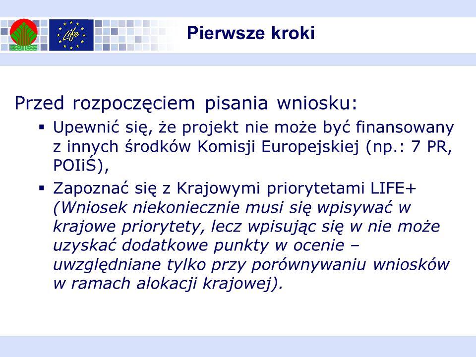 Pierwsze kroki Przed rozpoczęciem pisania wniosku: Upewnić się, że projekt nie może być finansowany z innych środków Komisji Europejskiej (np.: 7 PR,