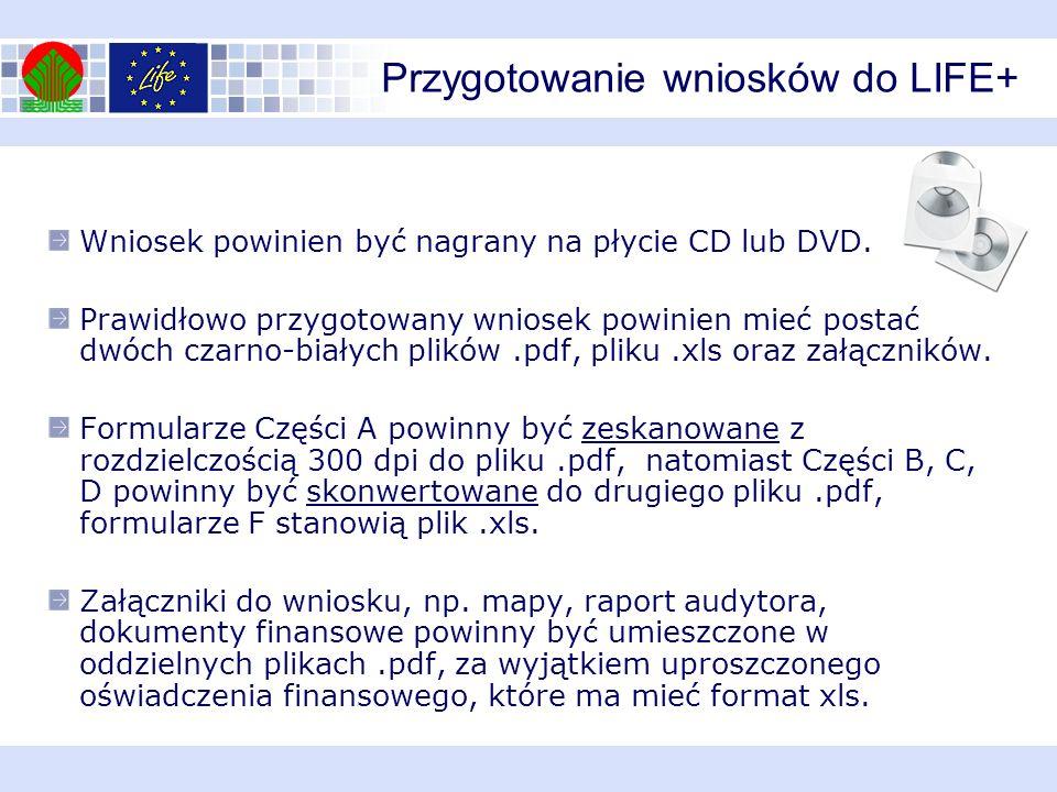 Przygotowanie wniosków do LIFE+ Wniosek powinien być nagrany na płycie CD lub DVD. Prawidłowo przygotowany wniosek powinien mieć postać dwóch czarno-b