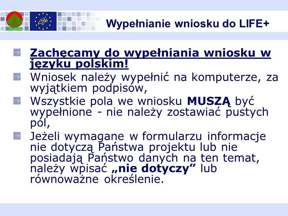 Wypełnianie wniosku do LIFE+ Zachęcamy do wypełniania wniosku w języku polskim! Wniosek należy wypełnić na komputerze, za wyjątkiem podpisów, Wszystki
