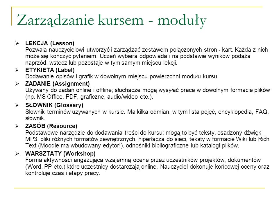 Zarządzanie kursem - moduły LEKCJA (Lesson) Pozwala nauczycielowi utworzyć i zarządzać zestawem połączonych stron - kart. Każda z nich może się kończy
