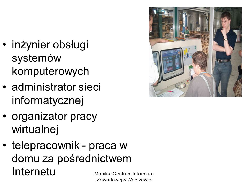 Mobilne Centrum Informacji Zawodowej w Warszawie inżynier obsługi systemów komputerowych administrator sieci informatycznej organizator pracy wirtualn