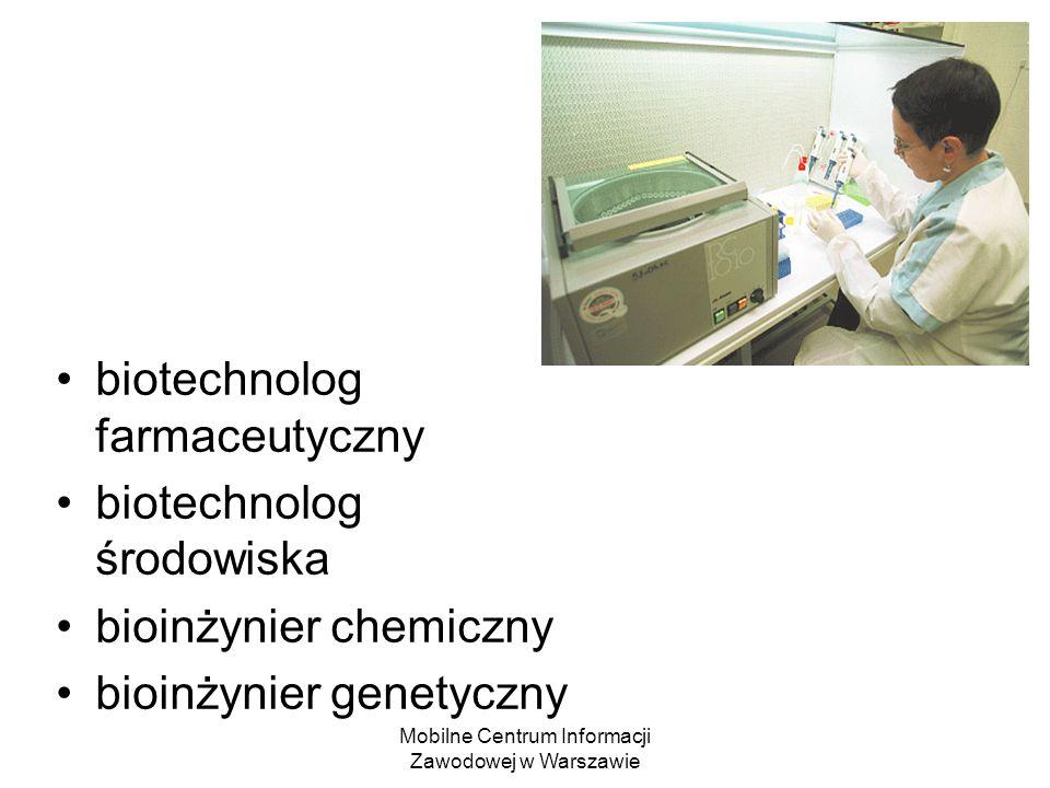 Mobilne Centrum Informacji Zawodowej w Warszawie biotechnolog farmaceutyczny biotechnolog środowiska bioinżynier chemiczny bioinżynier genetyczny