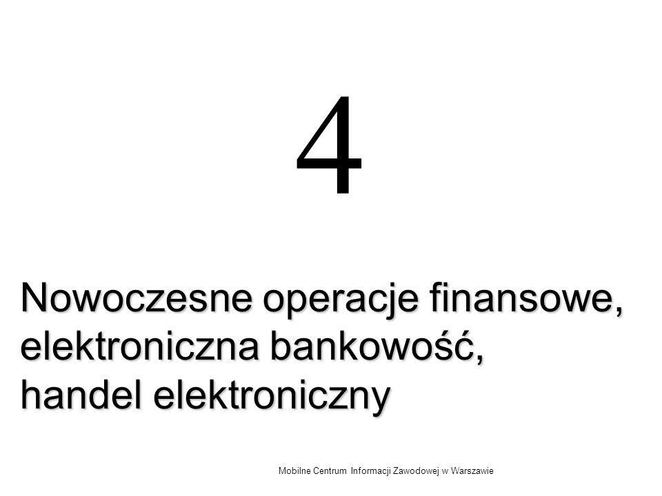 Mobilne Centrum Informacji Zawodowej w Warszawie 4 Nowoczesne operacje finansowe, elektroniczna bankowość, handel elektroniczny