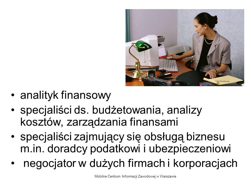 Mobilne Centrum Informacji Zawodowej w Warszawie analityk finansowy specjaliści ds. budżetowania, analizy kosztów, zarządzania finansami specjaliści z