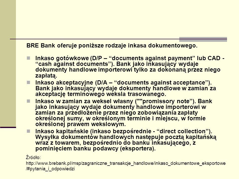 BRE Bank oferuje poniższe rodzaje inkasa dokumentowego. Inkaso gotówkowe (D/P – documents against payment lub CAD - cash against documents). Bank jako