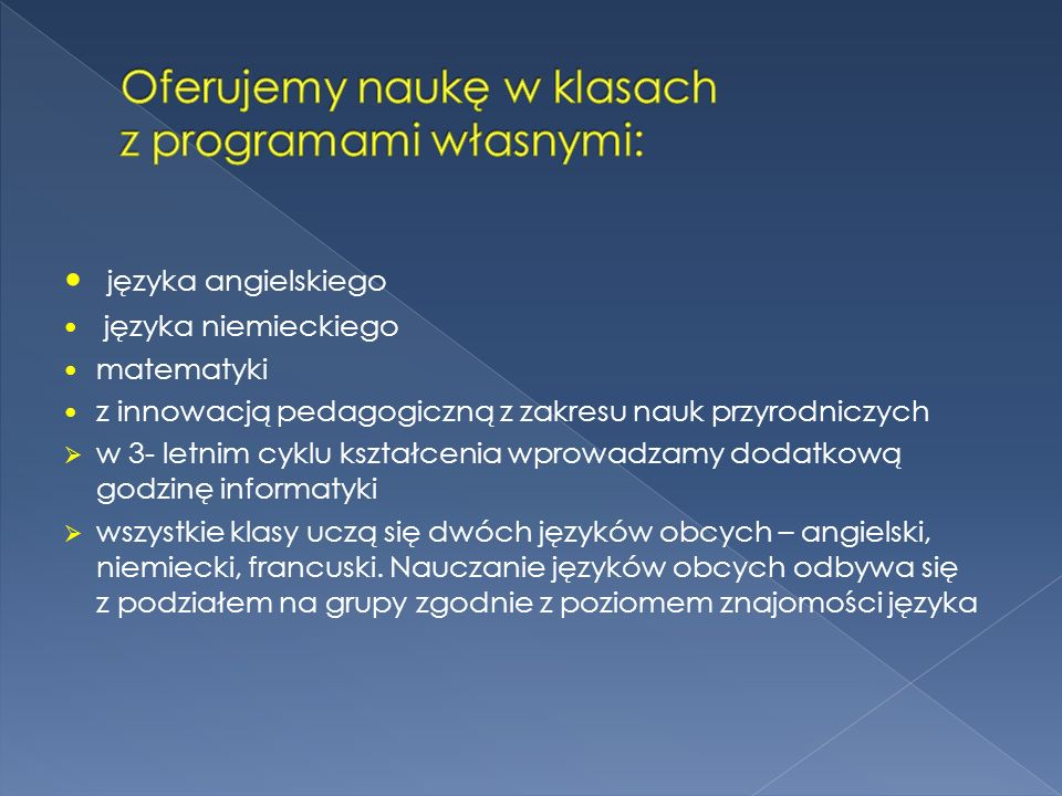 języka angielskiego języka niemieckiego matematyki z innowacją pedagogiczną z zakresu nauk przyrodniczych w 3- letnim cyklu kształcenia wprowadzamy do
