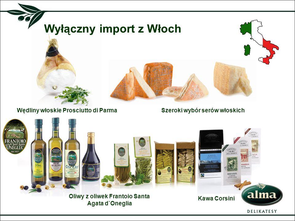 Wyłączny import z Włoch Wędliny włoskie Prosciutto di ParmaSzeroki wybór serów włoskich Kawa Corsini Oliwy z oliwek Frantoio Santa Agata d`Oneglia