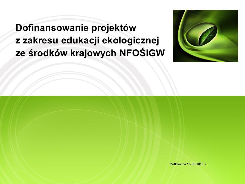 Dofinansowanie projektów z zakresu edukacji ekologicznej ze środków krajowych NFOŚiGW Polkowice 16.09.2010 r.