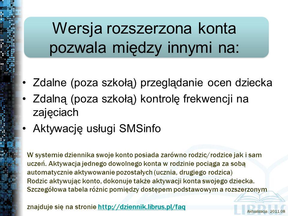 Wersja rozszerzona konta pozwala między innymi na: Zdalne (poza szkołą) przeglądanie ocen dziecka Zdalną (poza szkołą) kontrolę frekwencji na zajęciach Aktywację usługi SMSinfo W systemie dziennika swoje konto posiada zarówno rodzic/rodzice jak i sam uczeń.