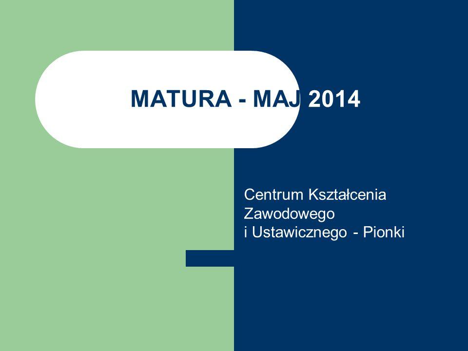 MATURA - MAJ 2014 Centrum Kształcenia Zawodowego i Ustawicznego - Pionki