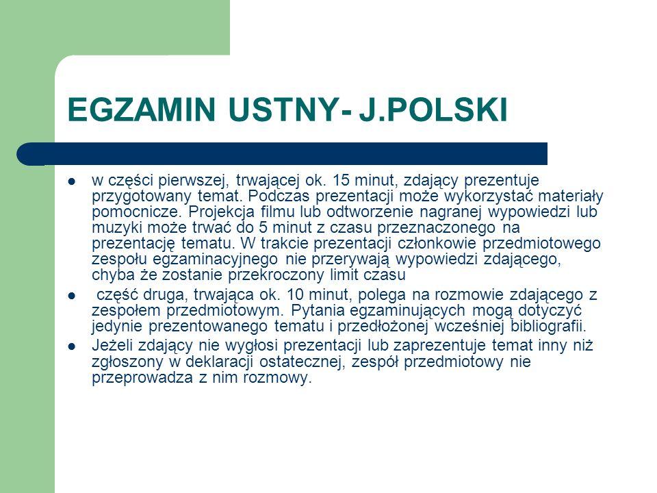 EGZAMIN USTNY- J.POLSKI w części pierwszej, trwającej ok. 15 minut, zdający prezentuje przygotowany temat. Podczas prezentacji może wykorzystać materi