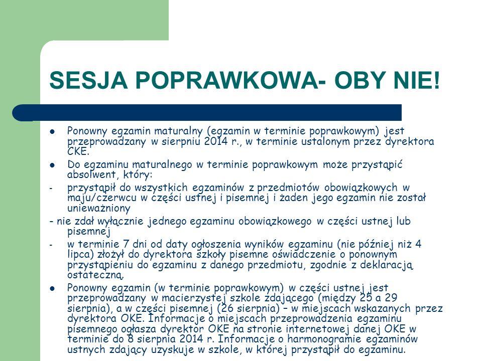 SESJA POPRAWKOWA- OBY NIE! Ponowny egzamin maturalny (egzamin w terminie poprawkowym) jest przeprowadzany w sierpniu 2014 r., w terminie ustalonym prz