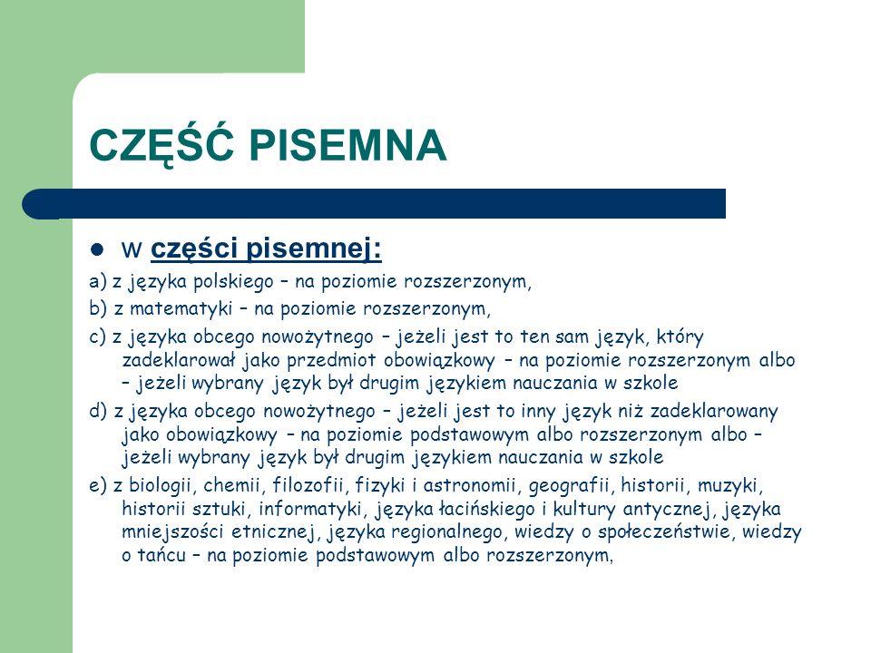 CZĘŚĆ PISEMNA w części pisemnej: a ) z języka polskiego – na poziomie rozszerzonym, b) z matematyki – na poziomie rozszerzonym, c) z języka obcego now