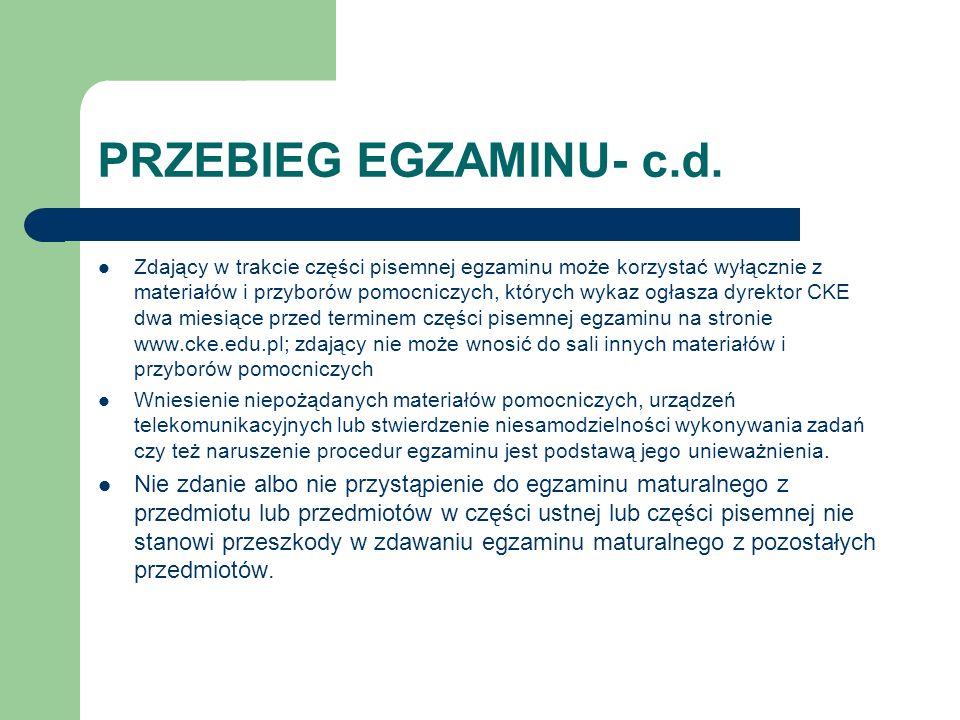PRZEBIEG EGZAMINU- c.d. Zdający w trakcie części pisemnej egzaminu może korzystać wyłącznie z materiałów i przyborów pomocniczych, których wykaz ogłas