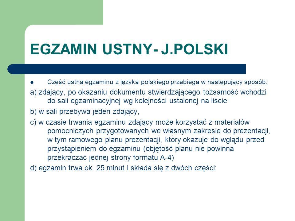 EGZAMIN USTNY- J.POLSKI Część ustna egzaminu z języka polskiego przebiega w następujący sposób: a) zdający, po okazaniu dokumentu stwierdzającego tożs