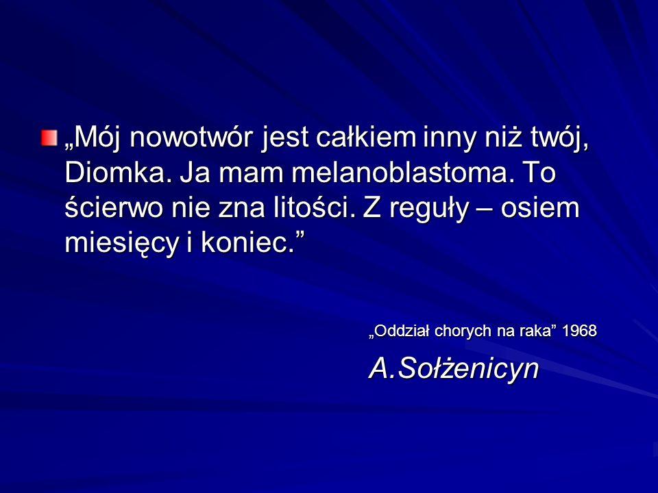 Mój nowotwór jest całkiem inny niż twój, Diomka. Ja mam melanoblastoma. To ścierwo nie zna litości. Z reguły – osiem miesięcy i koniec. Oddział choryc