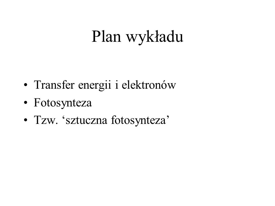 Plan wykładu Transfer energii i elektronów Fotosynteza Tzw. sztuczna fotosynteza
