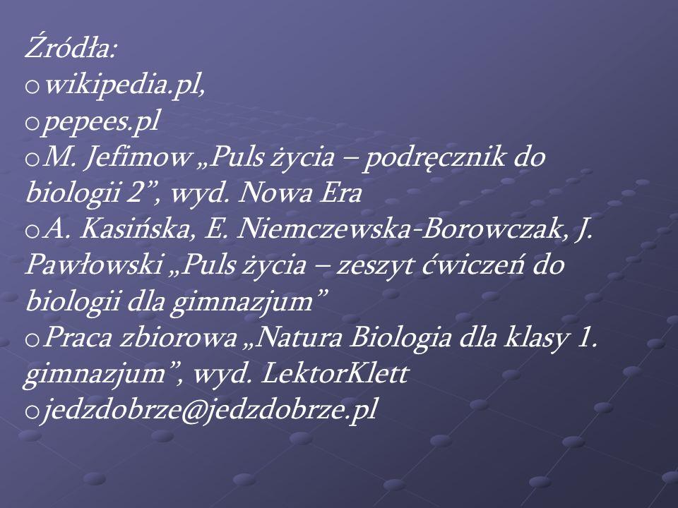 Źródła: o wikipedia.pl, o pepees.pl o M. Jefimow Puls życia – podręcznik do biologii 2, wyd. Nowa Era o A. Kasińska, E. Niemczewska-Borowczak, J. Pawł