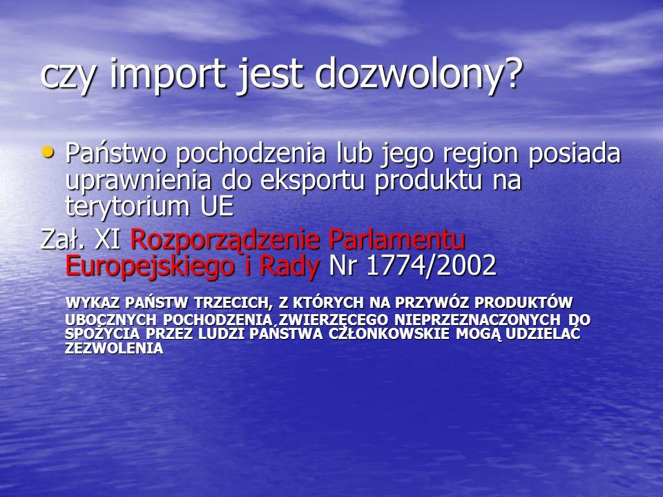 czy import jest dozwolony? Państwo pochodzenia lub jego region posiada uprawnienia do eksportu produktu na terytorium UE Państwo pochodzenia lub jego