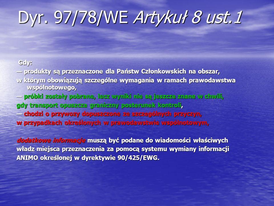 Dyr. 97/78/WE Artykuł 8 ust.1 Gdy: Gdy: produkty są przeznaczone dla Państw Członkowskich na obszar, produkty są przeznaczone dla Państw Członkowskich