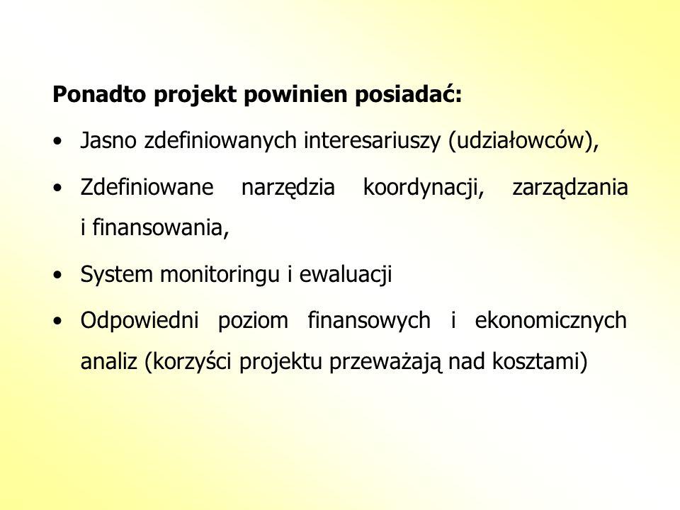 Ponadto projekt powinien posiadać: Jasno zdefiniowanych interesariuszy (udziałowców), Zdefiniowane narzędzia koordynacji, zarządzania i finansowania,