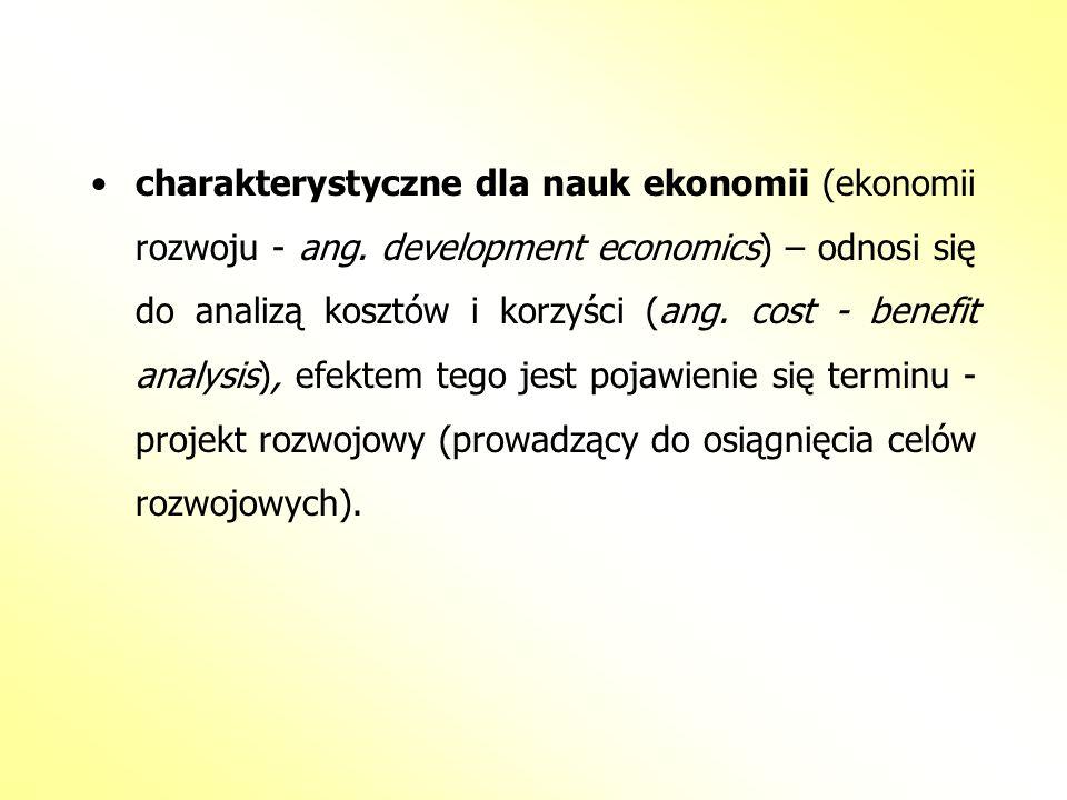 charakterystyczne dla nauk ekonomii (ekonomii rozwoju - ang. development economics) – odnosi się do analizą kosztów i korzyści (ang. cost - benefit an