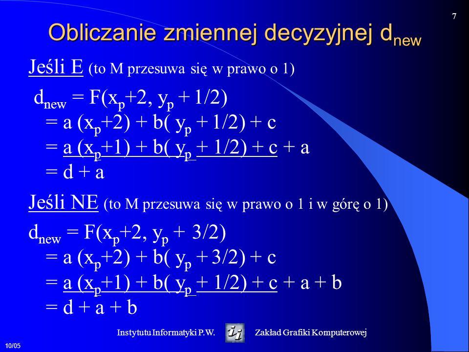 10/05 7 Instytutu Informatyki P.W.Zakład Grafiki Komputerowej Obliczanie zmiennej decyzyjnej d new Jeśli E (to M przesuwa się w prawo o 1) d new = F(x