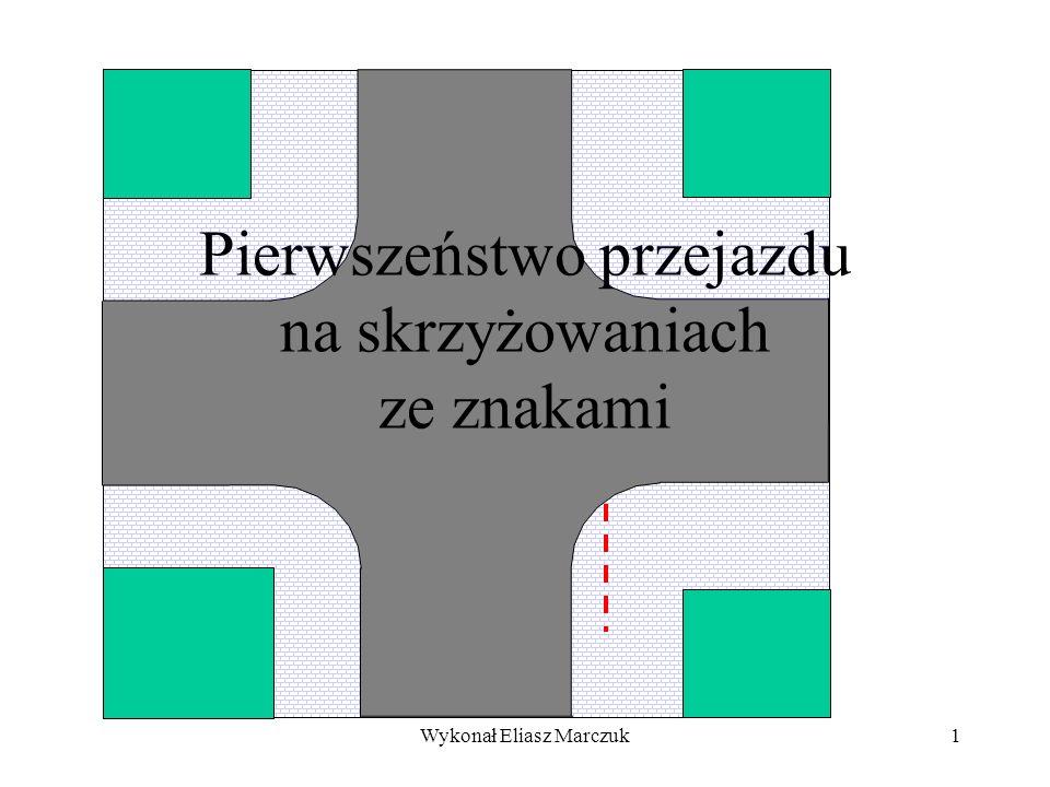 Wykonał Eliasz Marczuk1 Pierwszeństwo przejazdu na skrzyżowaniach ze znakami