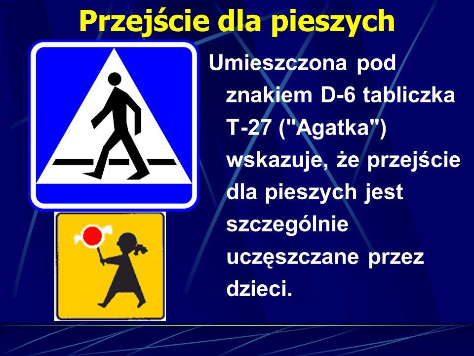Przejście dla pieszych Umieszczona pod znakiem D-6 tabliczka T-27 (