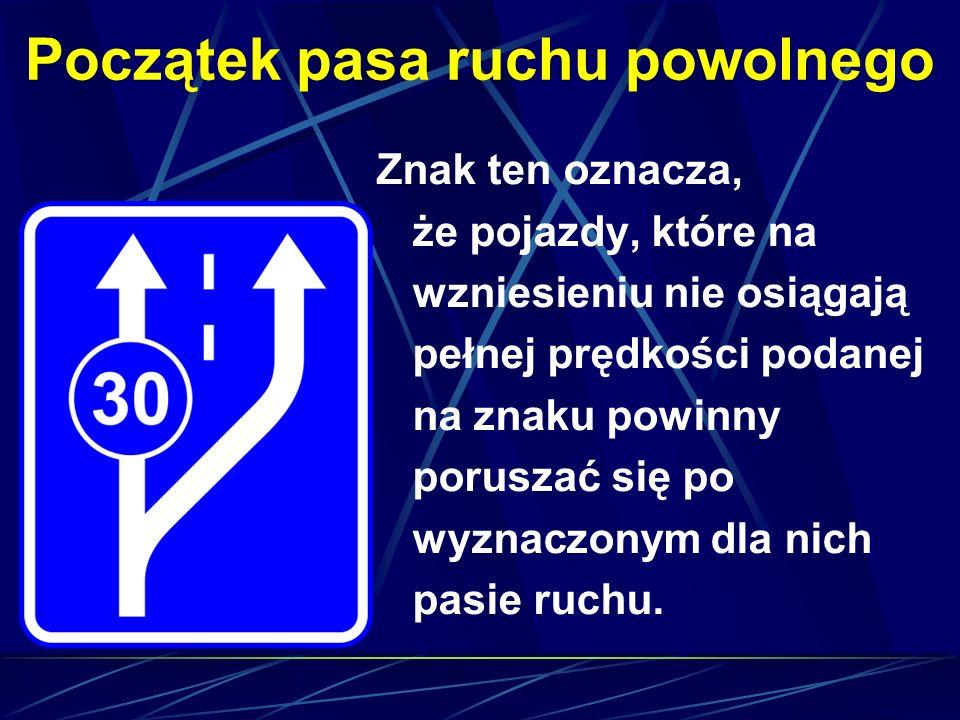 Początek pasa ruchu powolnego Znak ten oznacza, że pojazdy, które na wzniesieniu nie osiągają pełnej prędkości podanej na znaku powinny poruszać się p