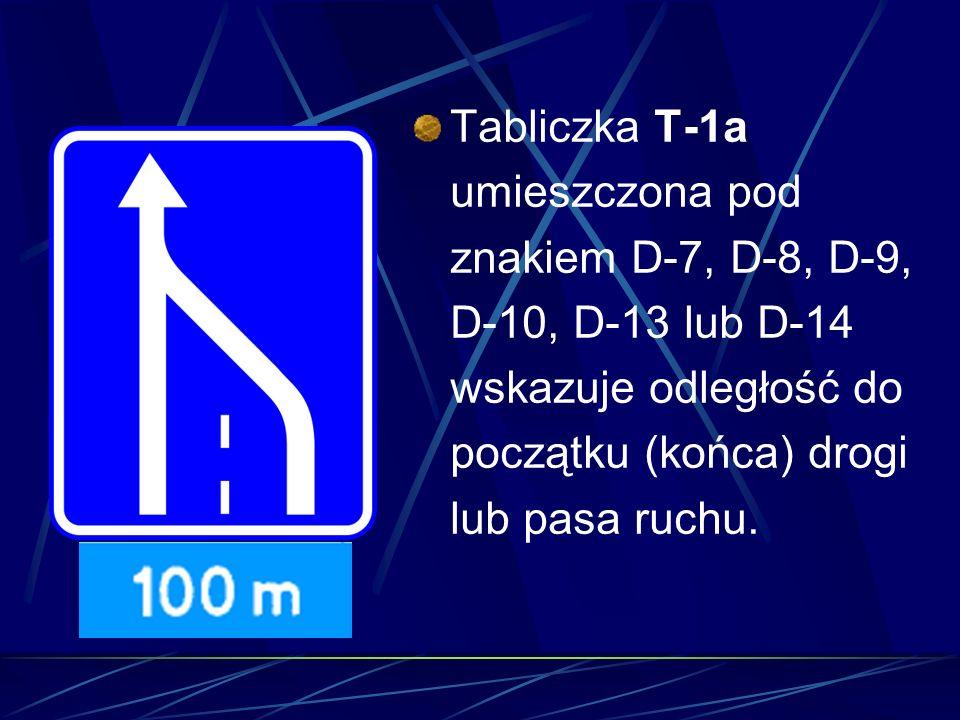 Tabliczka T-1a umieszczona pod znakiem D-7, D-8, D-9, D-10, D-13 lub D-14 wskazuje odległość do początku (końca) drogi lub pasa ruchu.