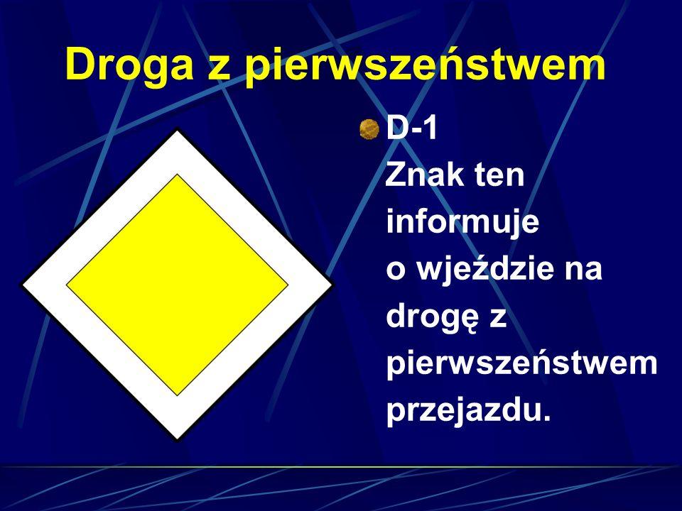 Droga z pierwszeństwem D-1 Znak ten informuje o wjeździe na drogę z pierwszeństwem przejazdu.