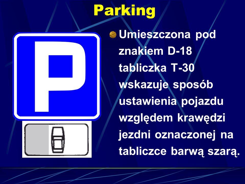 Parking Umieszczona pod znakiem D-18 tabliczka T-30 wskazuje sposób ustawienia pojazdu względem krawędzi jezdni oznaczonej na tabliczce barwą szarą.