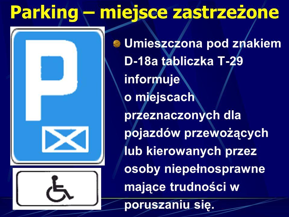Parking – miejsce zastrzeżone Umieszczona pod znakiem D-18a tabliczka T-29 informuje o miejscach przeznaczonych dla pojazdów przewożących lub kierowan
