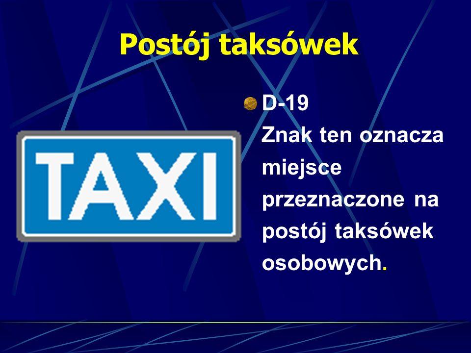 Postój taksówek D-19 Znak ten oznacza miejsce przeznaczone na postój taksówek osobowych.