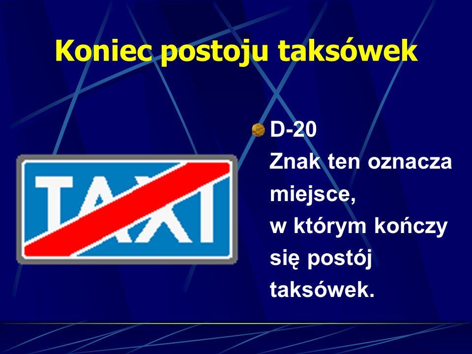 Koniec postoju taksówek D-20 Znak ten oznacza miejsce, w którym kończy się postój taksówek.