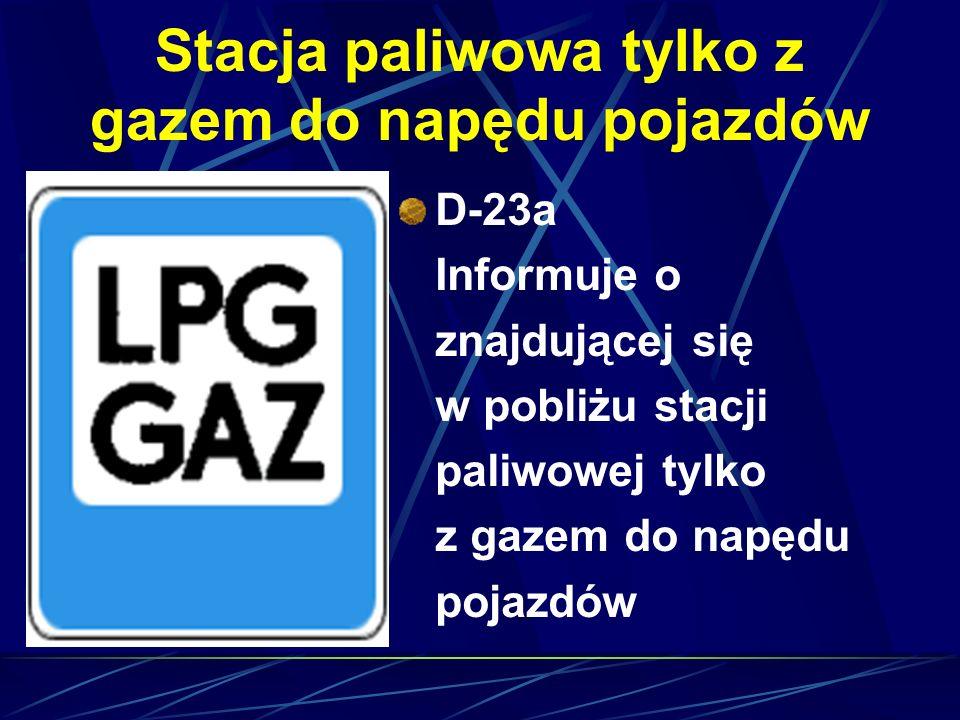 Stacja paliwowa tylko z gazem do napędu pojazdów D-23a Informuje o znajdującej się w pobliżu stacji paliwowej tylko z gazem do napędu pojazdów